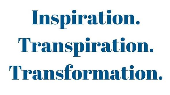Inspiration -> Transpiration -> Transformation